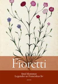Fioretti : små blommor - Legender ur Franciskus liv