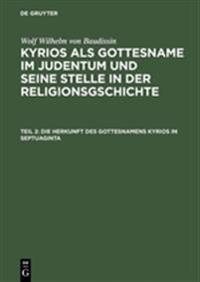 Kyrios ALS Gottesname Im Judentum Und Seine Stelle in Der Religionsgschichte, Teil 2, Die Herkunft Des Gottesnamens Kyrios in Septuaginta