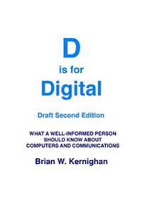 D Is for Digital (Draft Second Edition): What a Well-Informed Person Should Know about Computers and Communications