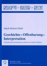 Geschichte - Offenbarung - Interpretation: Versuch Einer Theologischen Antwort an Gianni Vattimo