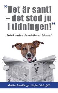 """""""Det är sant - det stod ju i tidningen!"""" : en bok om hur du undviker att bli lurad"""