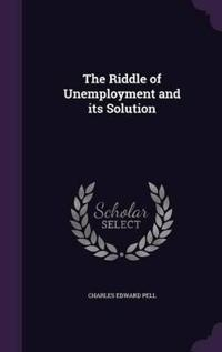 The Riddle of Unemployment and Its Solution