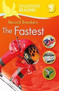 Kingfisher readers: record breakers - the fastest (level 5: reading fluentl