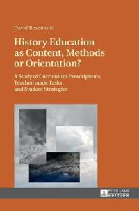 History Education As Content, Methods or Orientation?
