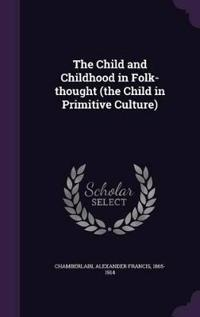 The Child and Childhood in Folk-Thought (the Child in Primitive Culture)