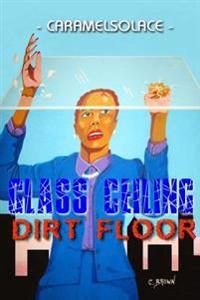 Glass Ceiling, Dirt Floor
