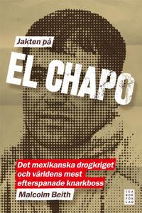 Jakten på El Chapo : det mexikanska drogkriget och världens mest efterspanade narkotikaboss