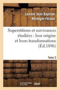 Superstitions Et Survivances �tudi�es Au Point de Vue de Leur Origine Et de Leurs Transformations