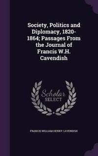 Society, Politics and Diplomacy, 1820-1864; Passages from the Journal of Francis W.H. Cavendish