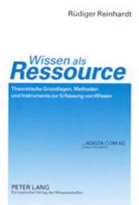 Wissen ALS Ressource: Theoretische Grundlagen, Methoden Und Instrumente Zur Erfassung Von Wissen