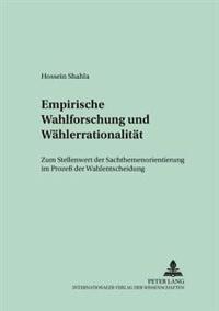 Empirische Wahlforschung Und Waehlerrationalitaet: Zum Stellenwert Der Sachthemenorientierung Im Prozeß Der Wahlentscheidung