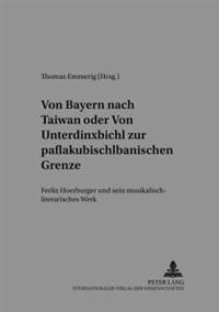 Von Bayern Nach Taiwan- Oder- Von Unterdinxbichl Zur Paflakubischlbanischen Grenze: Felix Hoerburger Und Sein Musikalisch-Literarisches Werk