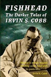 Fishhead: The Darker Tales of Irvin S. Cobb