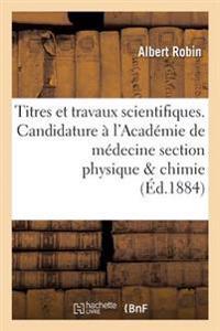 Titres Et Travaux Scientifiques. Candidature A L'Academie de Medecine Section Physique Chimie