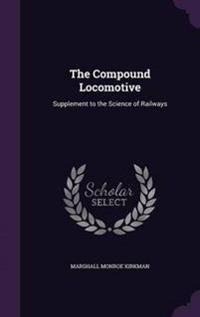 The Compound Locomotive; Supplement to the Science of Railways