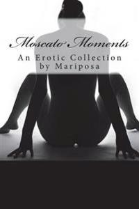Moscato Moments: An Erotic Collection