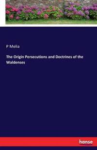 The Origin Persecutions and Doctrines of the Waldenses