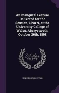 An Inaugural Lecture Delivered for the Session, 1898-9, at the University College of Wales, Aberystwyth, October 26th, 1898