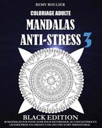 Coloriage Adulte Mandalas Anti-Stress Black Edition 3: 40 Mandalas Sur Fond Noir Pour Destresser, Se Concentrer Et Lacher Prise En Creant Une Oeuvre D