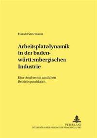 Arbeitsplatzdynamik in Der Baden-Wuerttembergischen Industrie: Eine Analyse Mit Amtlichen Betriebspaneldaten