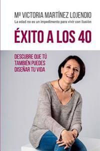 Exito a Los 40: Descubre Que Tu Tambien Puedes Disenar Tu Vida