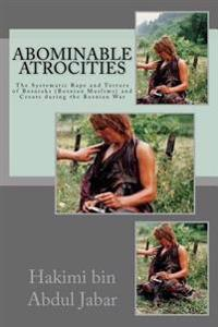Abominable Atrocities: The Systematic Rape and Torture of Bosniaks (Bosnian Muslims) and Croats During the Bosnian War