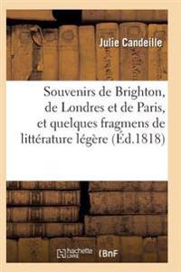 Souvenirs de Brighton, de Londres Et de Paris, Et Quelques Fragmens de Litterature Legere