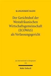 Der Gerichtshof Der Westafrikanischen Wirtschaftsgemeinschaft (Ecowas) ALS Verfassungsgericht: Zu Den Verpflichtungen Der Staaten Aus Den Urteilen Des