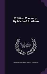 Political Economy, by Michael Prothero