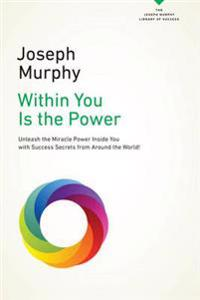 Within you is the power - unleash the miracle power inside you with success