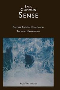 Basic Common Sense: Further Radical Ecological Thought Experiments
