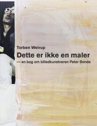 Dette er ikke en maler - en bog om billedkunstneren Peter Bonde