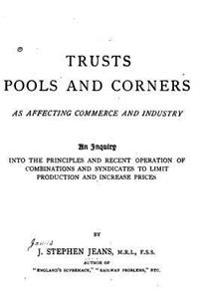 Trusts, Pools and Corners as Affecting Commerce and Industry