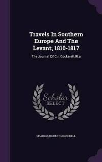Travels in Southern Europe and the Levant, 1810-1817