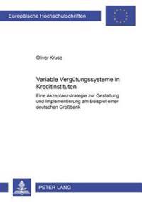 Variable Verguetungssysteme in Kreditinstituten: Eine Akzeptanzstrategie Zur Gestaltung Und Implementierung Am Beispiel Einer Deutschen Großbank