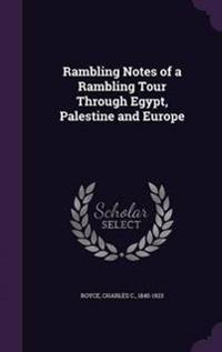 Rambling Notes of a Rambling Tour Through Egypt, Palestine and Europe