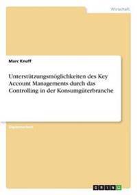 Unterstutzungsmoglichkeiten Des Key Account Managements Durch Das Controlling in Der Konsumguterbranche
