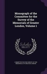 Monograph of the Committee for the Survey of the Memorials of Greater London, Volume 1