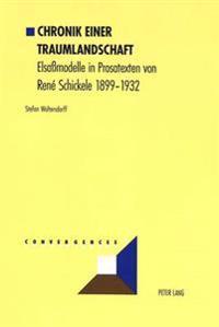 Chronik Einer Traumlandschaft: Elsamodelle in Prosatexten Von Rene Schickele 1899-1932