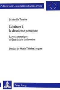 L'Écriture À La Deuxième Personne: La Voix Ataraxique de Jean-Marie Laclavetine- Préface de Marie Thérèse Jacquet