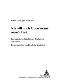«ich Will Noch Leben, Wenn Man's Liest»: Journalistische Beitraege Aus Den Jahren 1812-1829