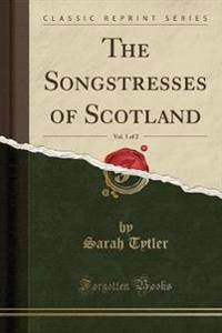 The Songstresses of Scotland, Vol. 1 of 2 (Classic Reprint)