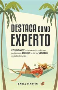 Destaca Como Experto: Posicionate Como Experto En Tu Area Profesional. Escribe Tu Libro y Vendelo En Todo El Mundo Con Amazon