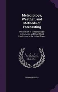 Meteorology, Weather, and Methods of Forecasting
