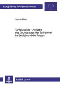 Tarifpluralitaet - Aufgabe Des Grundsatzes Der Tarifeinheit Im Betrieb Und Die Folgen