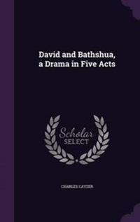 David and Bathshua, a Drama in Five Acts