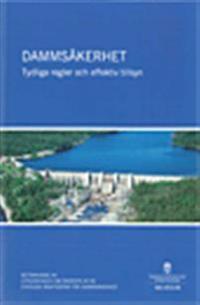 Dammsäkerhet : tydliga regler och effektiv tillsyn : betänkande SOU 2012:46