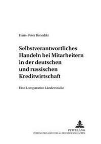 Selbstverantwortliches Handeln Bei Mitarbeitern in Der Deutschen Und Russischen Kreditwirtschaft: Eine Komparative Laenderstudie
