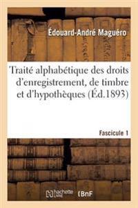 Traite Alphabetique Des Droits D'Enregistrement, de Timbre Et D'Hypotheques Fascicule 1