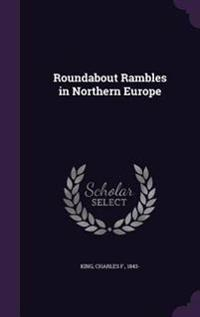 Roundabout Rambles in Northern Europe